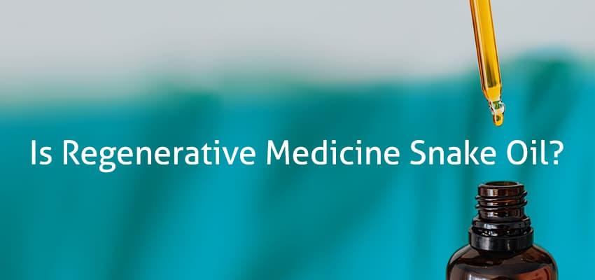 (Video) Is Regenerative Medicine Snake Oil?